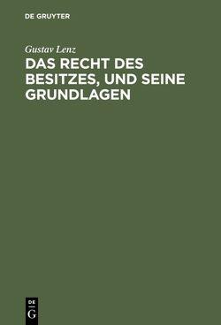 Das Recht des Besitzes, und seine Grundlagen von Lenz,  Gustav