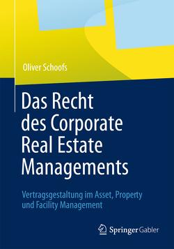 Das Recht des Corporate Real Estate Managements von Schoofs,  Oliver