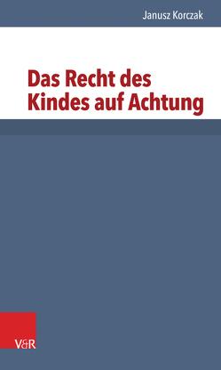 Das Recht des Kindes auf Achtung von Heimpel,  Elisabeth, Korczak,  Janusz, Roos,  Hans