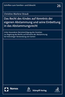 Das Recht des Kindes auf Kenntnis der eigenen Abstammung und seine Einbettung in das Abstammungsrecht von Straub,  Christine Marlene