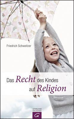 Das Recht des Kindes auf Religion von Schweitzer,  Friedrich