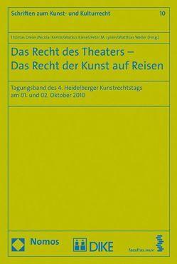Das Recht des Theaters – Das Recht der Kunst auf Reisen von Dreier,  Thomas, Kemle,  Nicolai, Kiesel,  Markus, Lynen,  Michael, Weller,  Matthias