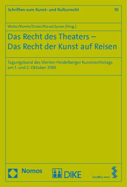 Das Recht des Theaters – Das Recht der Kunst auf Reisen von Dreier,  Thomas, Kemle,  Nicolai, Kiesel,  Markus, Lynen,  Peter M., Weller,  Matthias