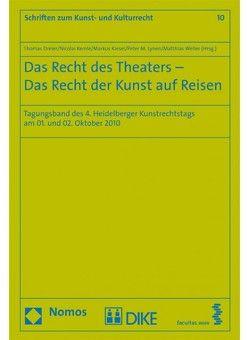 Das Recht des Theaters – Das Recht der Kunst auf Reisen von Dreier,  Thomas, Kemle,  Nicolai, Kiesel,  Markus, Lynen,  Peter M., Raschèr,  Andrea F.G., Weller,  Matthias