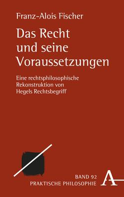 Das Recht und seine Voraussetzungen von Fischer,  Franz-Alois