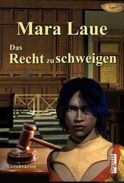Das Recht zu schweigen von Laue,  Mara