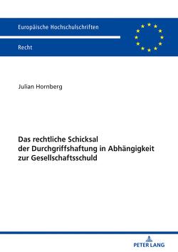Das rechtliche Schicksal der Durchgriffshaftung in Abhängigkeit zur Gesellschaftsschuld von Hornberg,  Julian