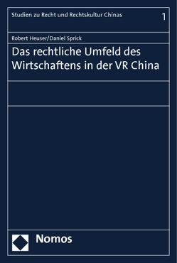 Das rechtliche Umfeld des Wirtschaftens in der VR China von Heuser,  Robert, Sprick,  Daniel