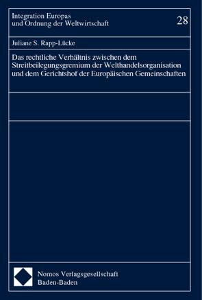 Das rechtliche Verhältnis zwischen dem Streitbeilegungsgremium der Welthandelsorganisation und dem Gerichtshof der Europäischen Gemeinschaften von Rapp-Lücke,  Juliane S.