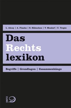 Das Rechtslexikon von Alexy,  Lennart, Fisahn,  Andreas, Hähnchen,  Susanne, Mushoff,  Tobias, Trepte,  Uwe