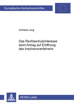 Das Rechtsschutzinteresse beim Antrag auf Eröffnung des Insolvenzverfahrens von Lang,  Andreas