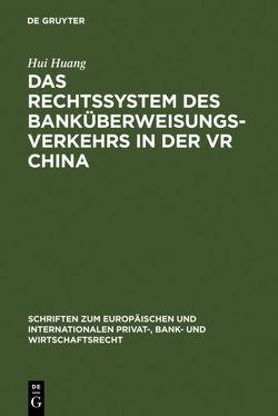 Das Rechtssystem des Banküberweisungsverkehrs in der VR China von Huang,  Hui