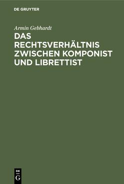 Das Rechtsverhältnis zwischen Komponist und Librettist von Gebhardt,  Armin