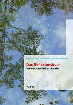 Das Reflexionsbuch von Frischherz,  Bruno, Godat,  Dominik, Muff,  Pius, Peter,  Daniel