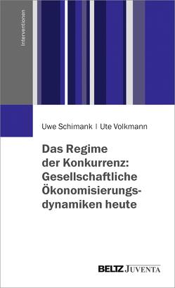 Das Regime der Konkurrenz: Gesellschaftliche Ökonomisierungsdynamiken heute von Schimank,  Uwe, Volkmann,  Ute