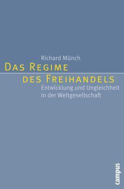 Das Regime des Freihandels von Dressel,  Christian, Münch,  Richard