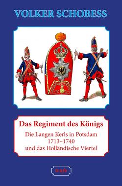 Das Regiment des Königs. Die Langen Kerls in Potsdam 1713–1740 und das Holländische Viertel von Schobeß,  Volker
