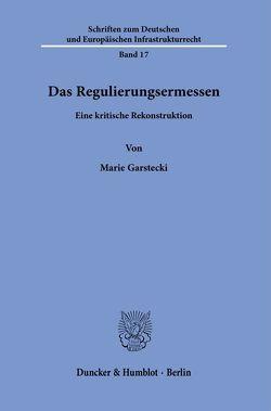 Das Regulierungsermessen. von Garstecki,  Marie
