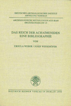 Das Reich der Achaimeniden von Weber,  Ursula, Wiesehöfer,  Josef