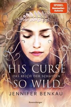 Das Reich der Schatten, Band 2: His Curse So Wild von Benkau,  Jennifer