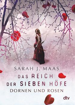 Das Reich der sieben Höfe 1 – Dornen und Rosen von Ernst,  Alexandra, Maas,  Sarah J.