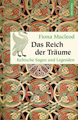 Das Reich der Träume – Keltische Sagen und Legenden von Macleod,  Fiona, May,  Winnibald