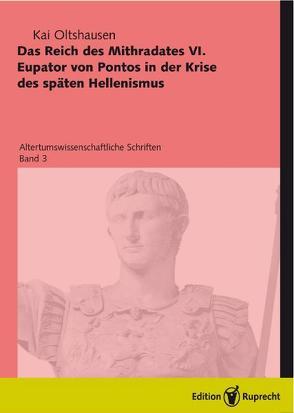 Das Reich des Mithradates Eupator von Pontos in der Krise des späten Hellenismus von Oltshausen,  Kai