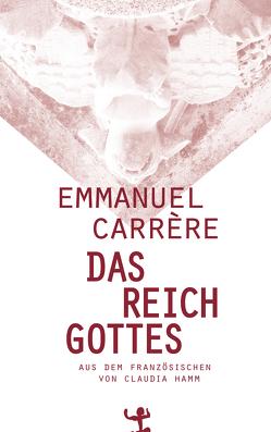 Das Reich Gottes von Carrère,  Emmanuel, Hamm,  Claudia