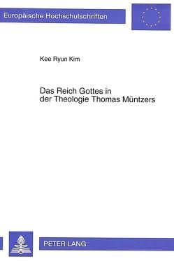 Das Reich Gottes in der Theologie Thomas Müntzers von Kim,  Kee Ryun