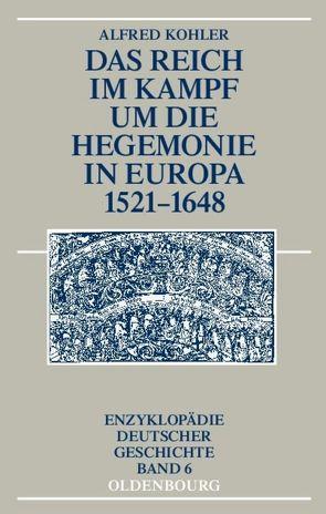 Das Reich im Kampf um die Hegemonie in Europa 1521-1648 von Kohler,  Alfred