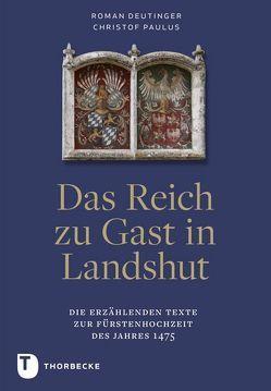 Das Reich zu Gast in Landshut von Deutinger,  Roman, Paulus,  Christof