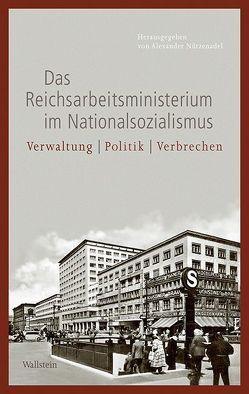 Das Reichsarbeitsministerium im Nationalsozialismus von Nützenadel,  Alexander