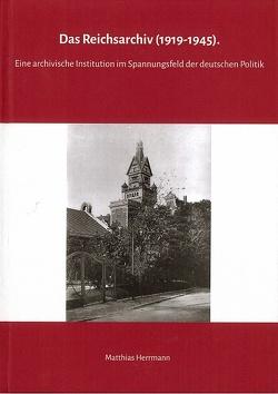 Das Reichsarchiv (1919-1945) von Binder,  Thomas, Herrmann,  Matthias, Ullmann,  Dirk