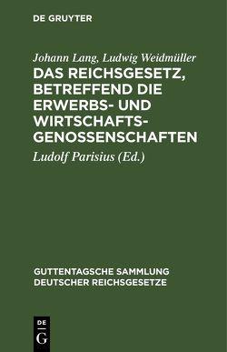 Das Reichsgesetz, betreffend die Erwerbs- und Wirtschaftsgenossenschaften von Lang,  Johann, Parisius,  Ludolf, Weidmüller,  Ludwig