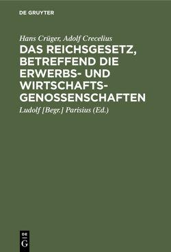 Das Reichsgesetz, betreffend die Erwerbs- und Wirtschaftsgenossenschaften von Crecelius,  Adolf, Crueger,  Hans, Parisius,  Ludolf [Begr.]