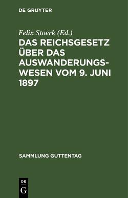Das Reichsgesetz über das Auswanderungswesen vom 9. Juni 1897 von Stoerk,  Felix