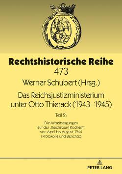 Das Reichsjustizministerium unter Otto Thierack (1943–1945) von Schubert,  Werner
