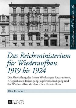 Das Reichsministerium für Wiederaufbau 1919 bis 1924 von Hainbuch,  Dirk