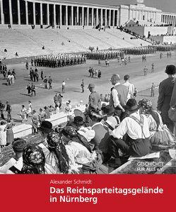 Das Reichsparteitagsgelände in Nürnberg von Dr. Schmidt,  Alexander