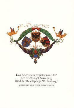 Das Reichssteuerregister von 1497 der Reichsstadt Nürnberg (und der Reichspflege Weissenburg) von Fleischmann,  Peter