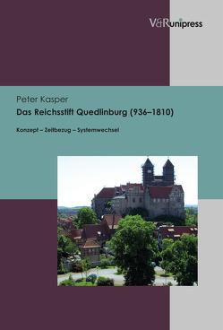 Das Reichsstift Quedlinburg (936–1810) von Kasper,  Peter