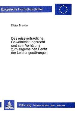 Das Reisevertragliche Gewährleistungsrecht und sein Verhältnis zum allgemeinen Recht der Leistungsstörungen von Brender,  Dieter