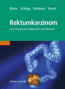 Das Rektumkarzinom von Klein,  Peter, Schlag,  Peter M., Stelzner,  Friedrich, Sterk,  Peter