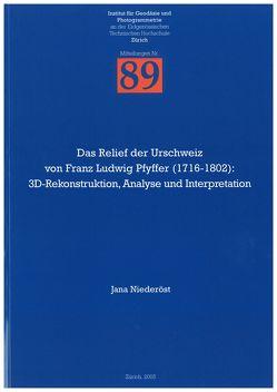 Das Relief der Urschweiz von Franz Ludwig Pfyffer (1716-1802): 3D-Rekonstruktion, Analyse und Interpretation von Niederöst,  Jana
