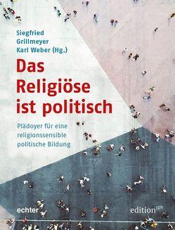 Das Religiöse ist politisch von Grillmeyer,  Siegfried, Weber,  Karl