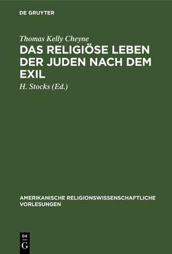 Das religiöse Leben der Juden nach dem Exil von Cheyne,  Thomas Kelly, Stocks,  H.