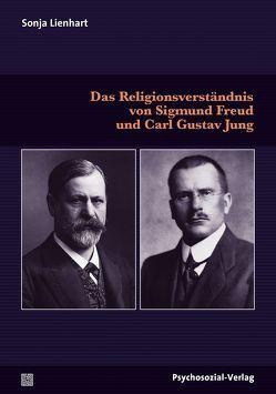 Das Religionsverständnis von Sigmund Freud und Carl Gustav Jung von Lienhart,  Sonja