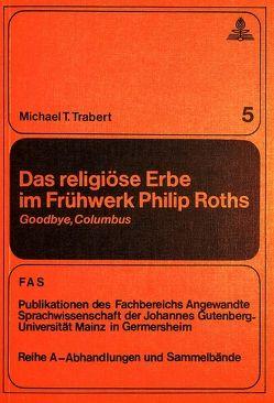 Das religiöse Erbe im Frühwerk Philip Roths von Trabert,  Michael