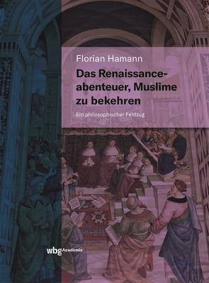 Das Renaissanceabenteuer, Muslime zu bekehren von Hamann,  Florian