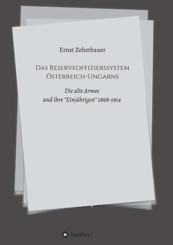 Das Reserveoffizierssystem Österreich-Ungarns von Zehetbauer,  Ernst